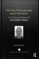Title Thinking philosophically about education : selected works of Richard Pring